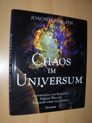 Bublath, Joachim: CHAOS IM UNIVERSUM *. ASTEROIDEN UND KOMETEN - FREMDE WELTEN - THEORIEN ÜBER DAS CHAOS.