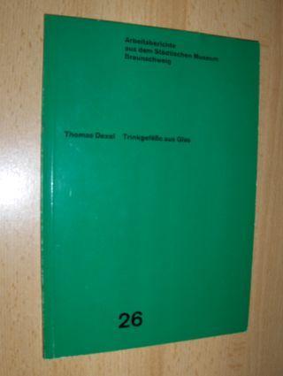 Dexel, Thomas: Trinkgefäße aus Glas in der Formsammlung der Stadt Braunschweig *.
