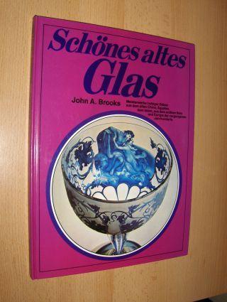 Brooks, John A.: Schönes altes Glas - Gläser und Glaskunst über zwei Jahrtausende. Meisterwerke farbiger Gläser aus dem alten china, Ägypten, dem Islam, aus dem antiken Rom und Europa der vergangenen Jahrhunderte.