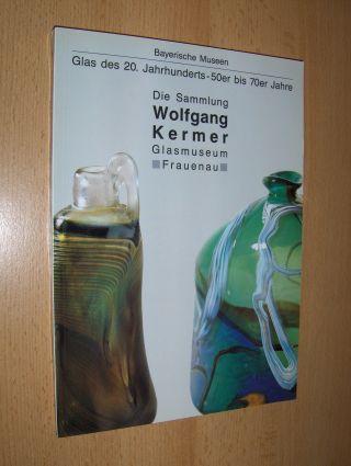 Hannes, Alfons, Wolfgang Kermer Erwin Eisch u. a.: Glas des 20. Jahrhunderts - 50er bis 70er Jahre - Die Sammlung Wolfgang Kermer Glasmuseum Frauenau *.