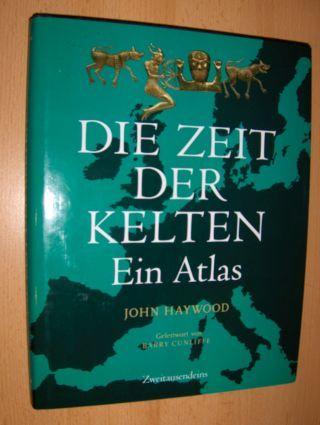 Haywood, John und Barry Cunliffe (Geleitwort): DIE ZEIT DER KELTEN - Ein Atlas.