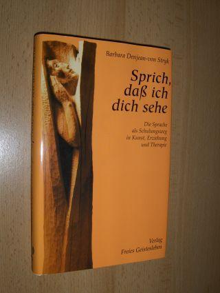 Denjean-von Stryk, Barbara: Sprich, daß ich dich sehe. Die Sprache als Schulungsweg in Kunst, Erziehung und Therapie.