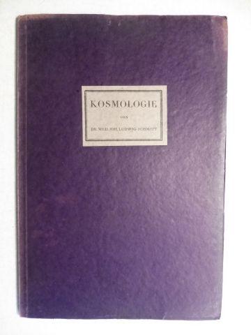 Schmitt, Dr. med. Joh. Johannes Ludwig: KOSMOLOGIE. GEHEIMNISSE UND ERKENNTNISSE.