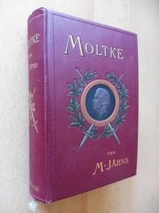 Jähns, Max (M.): Feldmarschall Moltke *. Mit Moltkes Bildnis, Wappen und Handschrift; je zwei Abbildungen und Kartenskizzen.