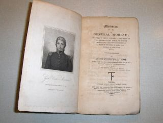 Philippart, Esq., John: Memoirs etc, etc. of GENERAL MOREAU; Illustrated with a Portrait, a Fac Simile of the Generals last Letter to Madame Moreau, and a beautifully engraved Plan of the Siege of Kehl, and Passage of the Rhine in 1796.