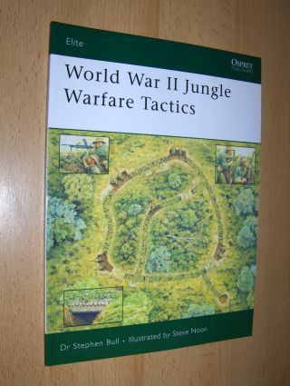 Bull, Dr. Stephen and Steve Noon (Illustrated by): World War II Jungle - Warfare Tactics *.