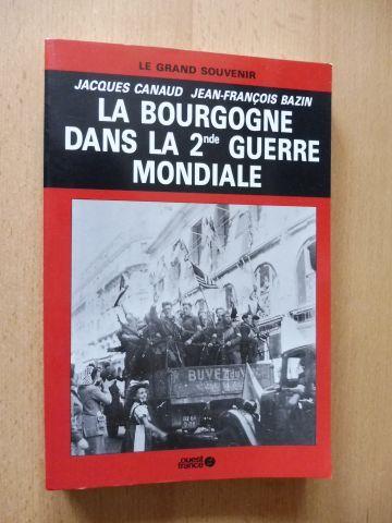 Canaud, Jacques und Jean-Francois Bazin: LA BOURGOGNE DANS LA 2nde GUERRE MONDIALE *.