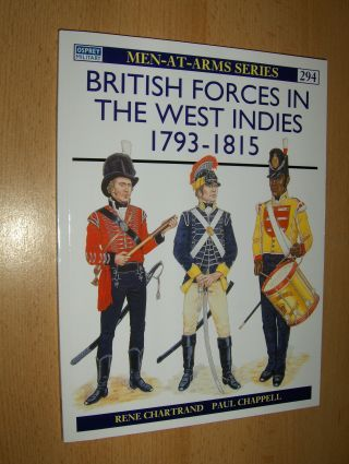 Chartrand, Rene, Paul Chappell (Colour plates) and Lee Johnson (Editor): BRITISH FORCES IN THE WEST INDIES 1793-1815 *.