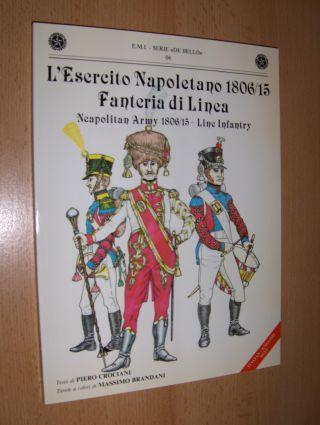 Crociani (Testo di), Piero and Massimo Brandani (Tavole a colori di): L`Esercito Napoletano 1806/15 Fanteria di Linea // Neapolitan Army 1806/15 - Line Infantry *. ITALIAN - ENGLISH TEXT.