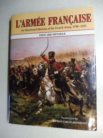 Detaille, Edouard and Jules Richard (Text by): L`ARMEE FRANCAISE - An Illustrated History of the French Army, 1790-1885.