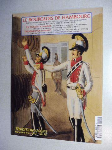 Hardy, Christian und Alain Pigeard: LE BOURGEOIS DE HAMBOURG - Representation des Uniformes de toutes les troupes qui ont ete casernees a Hambourg, de l`annee 1806 a l`annee 1815 / THE BURGESS OF HAMBURG - Uniform`s.../ DER BÜRGER VON HAMBURG - ABBILDU...