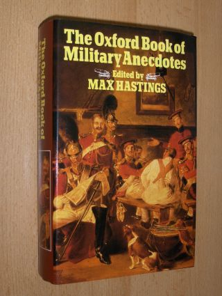 Hastings, Max: The Oxford Book of Military Anecdotes. Edited by...
