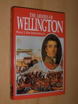 Haythornthwaite, Philipp: THE ARMIES OF WELLINGTON.