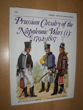 Hofschröer (Text by), Peter, Bryan Fosten (Colours plates) and Martin Windrow (Editor): Prussian Cavalry of the Napoleonic Wars (I): 1792-1807 *.