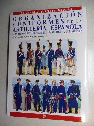 Medina Avila (Texto e Illustraciones), Carlos J.: ORGANIZACION y UNIFORMES de la ARTILLERIA ESPANOLA *. DE LA CREACION DEL REGIMIENTO REAL DE ARTILLERIA A LA II REPUBLICA (1710-1936).