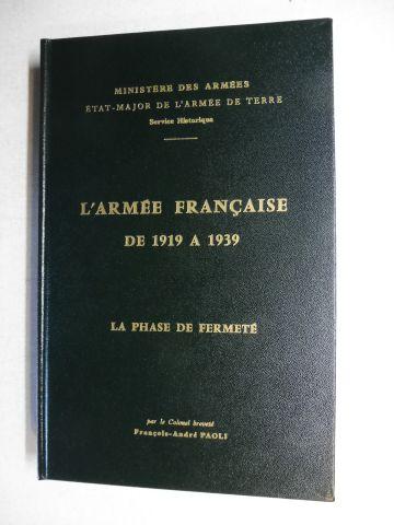 Paoli, Colonel brevete Francois-Andre: L`ARMEE FRANCAISE DE 1919 A 1939 - LA PHASE DE FERMETE (1919-1921-1923). (Premiere Periode: La Garde au Rhin - L` occupation de la Rhenanie (1920-1922) - L`armee francaise dans la Ruhr...).