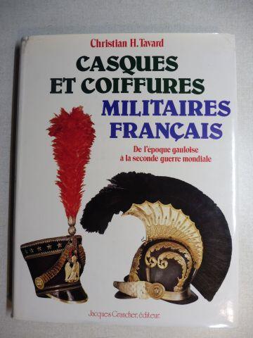 Tavard, Christian H.: CASQUES ET COIFFURES MILITAIRES FRANCAIS - De l`epoque gauloise a la seconde guerre mondiale *.