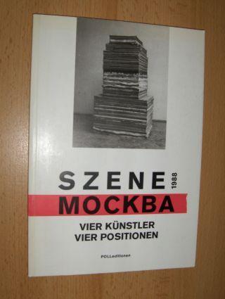 Poll (Hrsg.), Eva und Lothar C.: SZENE MOCKBA - MOSKAU VIER KÜNSTLER VIER POSITIONEN Igor Ganikowsky . Maksim Kantor . Igor Kopystiansky . Svetlana Kopystianskaya *.