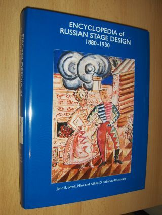 Bowlt, John E. and Nina a. Nikita D. Lobanov-Rostovsky: ENCYCLOPEDIA of RUSSIAN STAGE DESIGN 1880-1930 *. The Catalogue Raisonne of the Collection of Nina and Nikita D. Lobanov-Rostovsky.