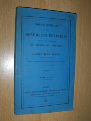 de Rouge, Le Vicomte Emmanuel: NOTICE SOMMAIRE DES MONUMENTS EGYPTIENS EXPOSES DANS LES GALERIES DU MUSEE DU LOUVRE.
