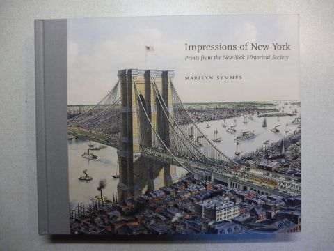 Symmes, Marilyn: Impressions of New York - Prints from the New-York Historical Society.