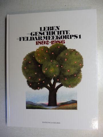 Delamuraz (Geleitwort), Jean-Pascal und Edwin Stettler *: LEBEN UND GESCHICHTE DES FELDARMEEKORPS 1 - 1892-1986. Mit Beiträge.