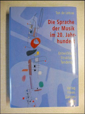 De Leeuw, Ton: Die Sprache der Musik im 20. Jahrhundert. + CD (Musikbeispiele). Entwicklung, Strukturen, Tendenzen.