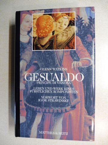 Watkins, Glenn, Igor Strawinsky (Vorwort) und Verena von der Heyden-Rynsch (Hrsg.): Carlo Gesualdo di Venosa - Leben und Werk eines fürstlichen Komponisten *.