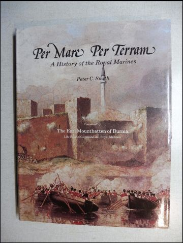 Smith, Peter C. and The Earl of Burma Mountbatten (Life Colonel Comm.): Per Mare Per Terram. A History of the Royal Marines.