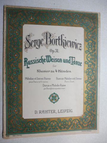 Bortkiewicz, Serge: Op. 31. Russische Weisen und Tänze für Klavier zu 4 Händen *. Melodies et Danses Russes pour Piano a 4 mains...