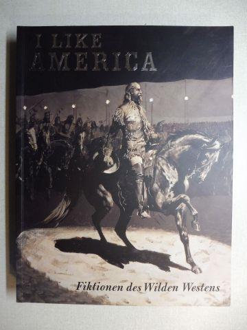 Kort (Hrsg.), Pamela und Max Hollein (Hrsg.): I LIKE AMERICA - Fiktionen des Wilden Westens.