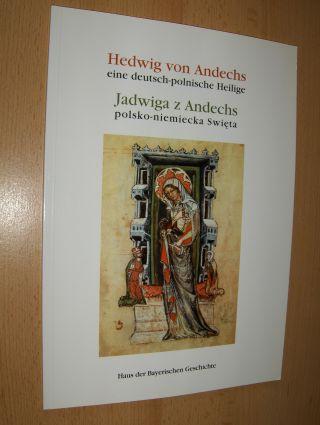 Schütz, Alois, Josef Kirmeier Evamaria Brockhoff u. a.: Hedwig von Andechs eine deutsch-polnische Heilige / Jadwiga z Andechs polsko-niemiecka Swieta *.