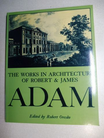 Oresko (Edited by), Robert: THE WORKS IN ARCHITECTURE OF ROBERT & JAMES ADAM.