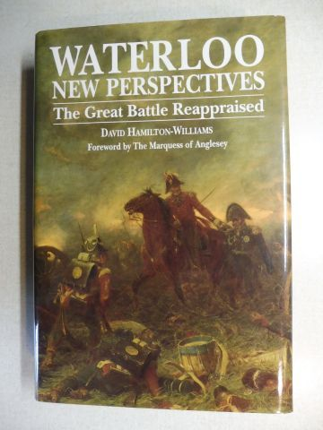 Hamilton-Williams, David and The Marquess of Anglesey (Foreword): WATERLOO NEW PERSPECTIVES - The Great Battle Reappraised *.