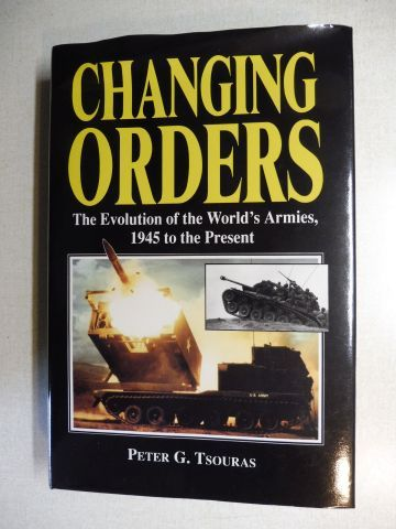 Tsouras, Peter G.: CHANGING ORDERS - The Evolution of the World`s Armies, 1945 to the Present.