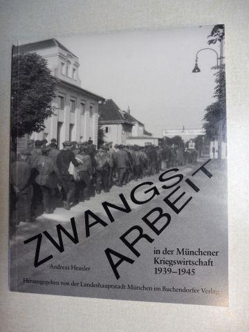 Heusler, Andreas: ZWANGSARBEIT in der Münchener Kriegswirtschaft 1939-1945 *.
