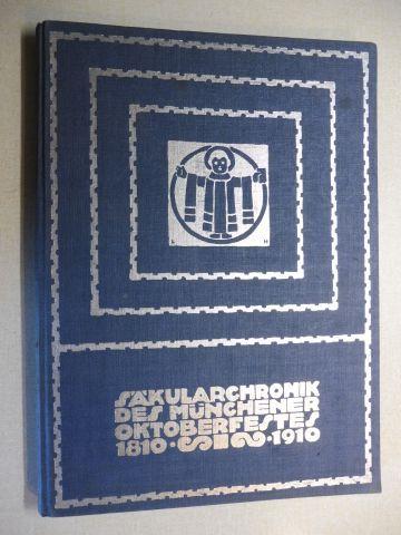 Destouches, Ernst v.: SÄKULAR-CHRONIK DES MÜNCHENER OKTOBERFESTES (ZENTRAL-LANDWIRTSCHAFTS-FESTES) 1810-1910. FESTSCHRIFT ZUR HUNDERTJAHRFEIER. HERAUSGEGEBEN VON DER STADT MÜNCHEN.