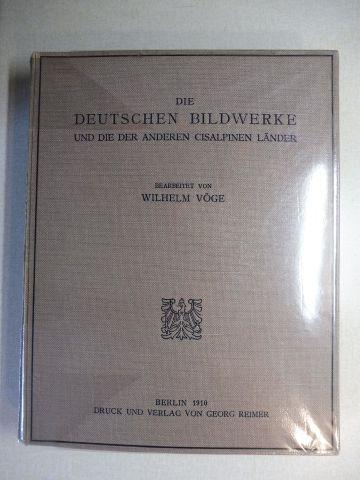 Vöge (Bearbeitet), Wilhelm und Wilhelm von Bode (Vorwort): DIE DEUTSCHEN BILDWERKE UND DIE DER ANDEREN CISALPINEN LÄNDER *. MIT DEN ABBILDUNGEN SÄMTLICHER BILDWERKE (Mittelalter - Renaissance - Barock - Klassizismus um 1800, aus Holz, Stein, Ton, Wachs...