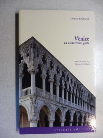Zucconi, Guido and Donatella Calabi (Essay): Venice an architectural guide *.