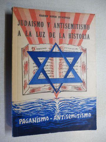 Hirsh Zelkovicz *, Rabino: JUDAISMO Y ANTISEMITISMO A LA LUZ DE LA HISTORIA. Primera Parte / Segunda Parte. 2 Teile in 1 Bd.