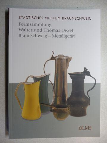 Eberle, Martin: STÄDTISCHES MUSEUM BRAUNSCHWEIG : Formsammlung Walter und Thomas Dexel Braunschweig - Metallgerät.