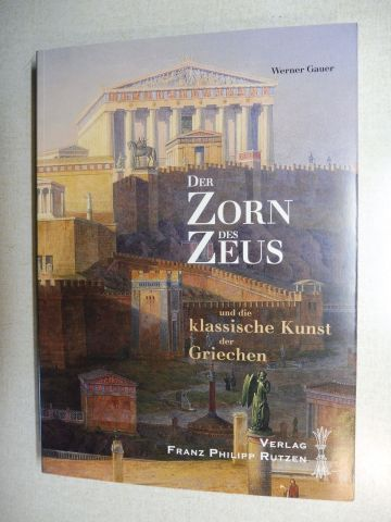 Gauer, Werner: DER ZORN DES ZEUS und die klassische Kunst der Griechen. Einladung zu einer Griechenlandreise.