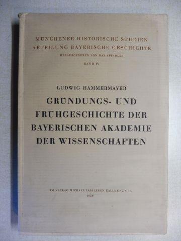 Hammermayer, Dr. Ludwig: GRÜNDUNGS- UND FRÜHGESCHICHTE DER BAYERISCHEN AKADEMIE DER WISSENSCHAFTEN *.