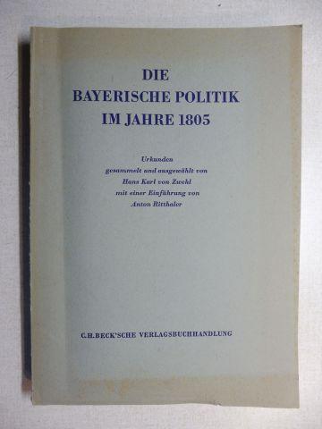 Zwehl, Dr. Hans Karl von und Dr. Anton Ritthaler (Einführung): Die bayerische Politik im Jahre 1805. Urkunden gesammelt und ausgewählt von Dr. phil. Hans Karl von Zwehl *.