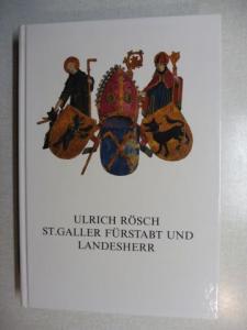 Vogler (Hrsg.), Werner: ULRICH RÖSCH ST.GALLER FÜRSTABT UND LANDESHEER *. Beiträge zu seinem Wirken und zu seiner Zeit. Mit Beiträge.
