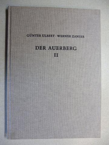 Ulbert, Günter und Werner Zanier: DER AUERBERG II - BESIEDLUNG INNERHALB DER WÄLLE *. Mit Beiträgen von Karsten Karstens, Ewald E. Kohler und Gerhard Weber.