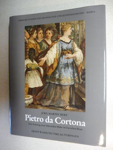 Merz, Jörg Martin: PIETRO DA CORTONA - Der Aufstieg zum führenden Maler im barocken Rom *. (Monografie mit kritischen Werkverzeichnis).