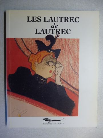 Bouret, Blandine, Claude Bouret Anne-Marie Sauvage u. a.: LES LAUTREC DE LAUTREC - Toulouse-Lautrec Les Estampes et les Affiches de la Bibliotheque Nationale / Prints and Posters from the Bibliotheque Nationale *. Francais / English.