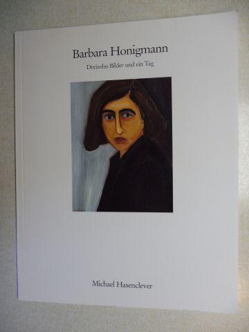 Hasenclever, Michael und Barbara Honigmann: Barbara Honigmann (Geb. 1949) - Dreizehn Bilder und ein Tag *.