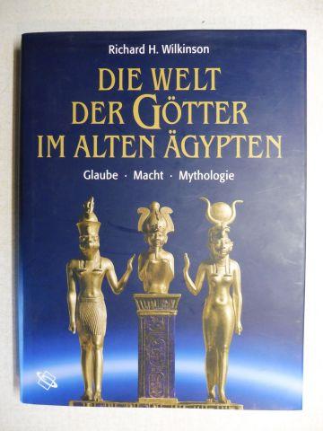 Wilkinson, Richard H.: DIE WELT DER GÖTTER IM ALTEN ÄGYPTEN *. Glaube Macht Mythologie.